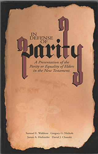 In defense of parity: A presentation of the parity or equality of elders in the New Testament (1889520098) by Samuel E Waldron