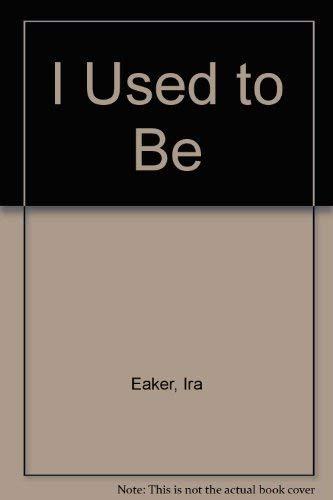 I Used to Be: Eaker, Ira