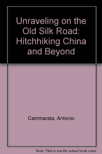 9781889534244: Unraveling on the Old Silk Road : Hitchhiking China and Beyond