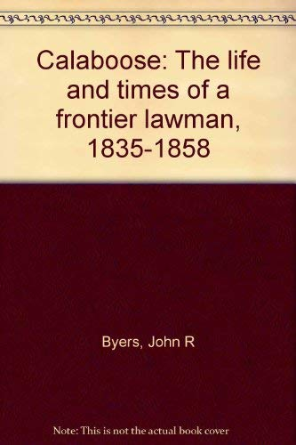 Calaboose: The life and times of a: Byers, John R