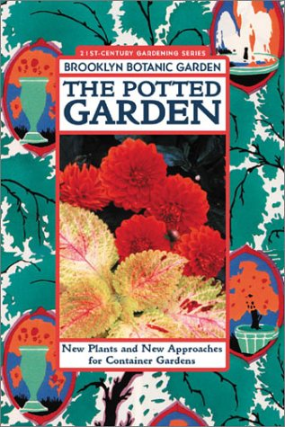 9781889538228: The Potted Garden: New Plants and New Approaches for Container Gardens