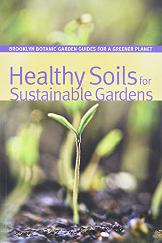 Healthy Soils for Sustainable Gardens (Brooklyn Botanic Garden All-Region Guide)