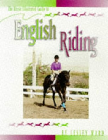 The Horse Illustrated Guide to English Riding: Ward, Lesley