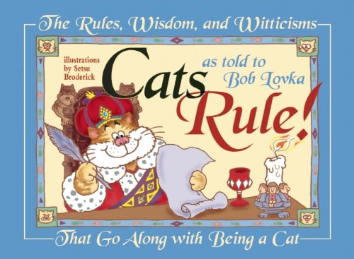 Cats Rule!: The Rules, Wisdom, and Witticisms: Lovka, Bob
