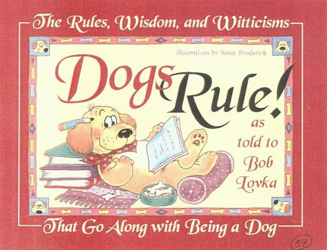 Dogs Rule!: The Rules, Wisdom, and Witticisms: Lovka, Bob