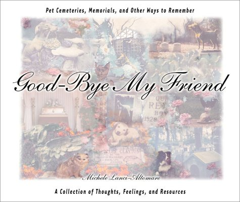 9781889540573: Good-Bye My Friend: Pet Cemeteries, Memorials, and Other Ways to Remember