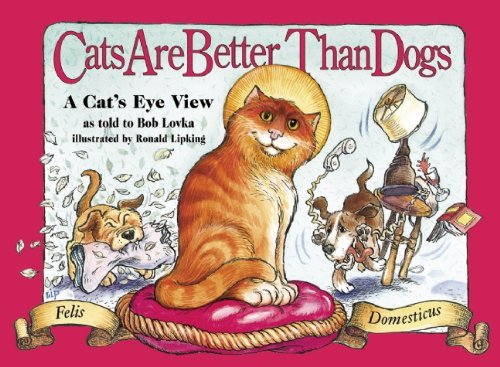 Cats Are Better Than Dogs: From a: Lovka, Bob