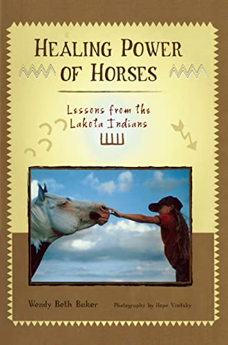 Healing Power of Horses: Lessons from the Lakota Indians: Baker, Wendy B.