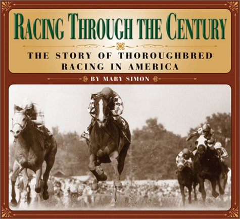 9781889540924: Racing Through the Century: The Story of Thoroughbred Racing in America