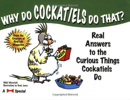 9781889540962: Why Do Cockatiels Do That?: Real Answers to the Curious Things Cockatiels Do