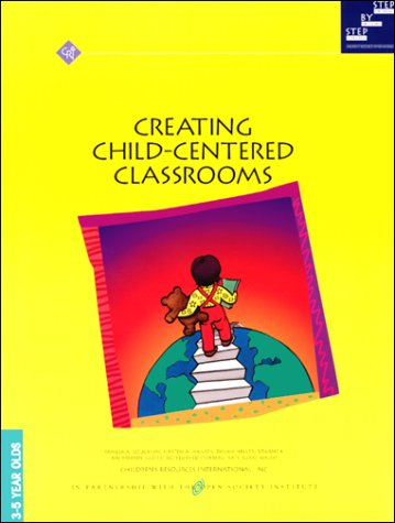 9781889544007: Creating Child-Centered Classrooms: 3-5 Year Olds (Step by Step Series a Program for Children and Families)