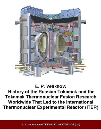 9781889545998: E. P. Velikhov: History of the Russian Tokamak and the Tokamak Thermonuclear Fusion Research Worldwide That Led to the International Thermonuclear Experimental Reactor (ITER).