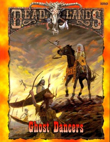 9781889546209: Ghost Dancers (Deadlands, PEG1010)