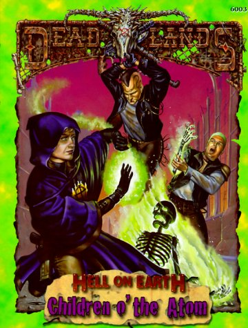 Children o' the Atom Dead Lands Hell on Earth the Wasted West Roleplaying Game: Dakan, Rick & ...