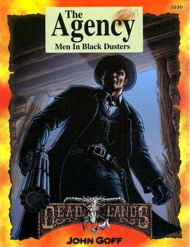 The Agency : Men In Black Dusters (Deadlands: The Weird West): Goff, John