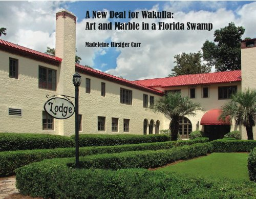 A New Deal for Wakulla: Art and Marble in a Florida Swamp: Hirsiger Carr, Madeleine