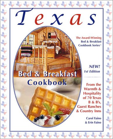 9781889593074: Texas Bed & Breakfast Cookbook: From the Warmth & Hospitality of 70 Texas B&B's, Country Inns & Guest Ranches (The Bed & Breakfast Cookbook Series, 3)