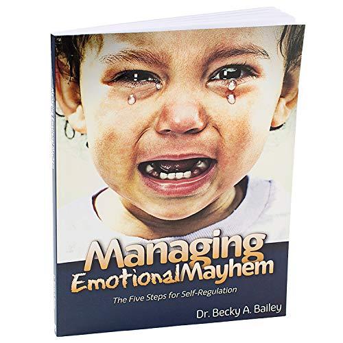 Managing Emotional Mayhem The Five Steps for: Bailey, Becky