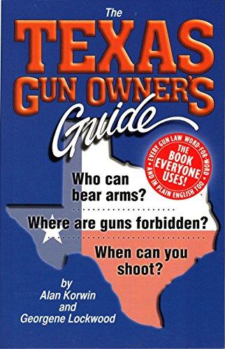 The Texas Gun Owner's Guide - 8th Edition: Alan Korwin