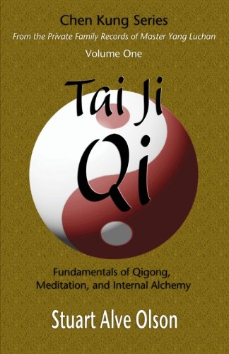 9781889633336: Tai Ji Qi: Fundamentals of Qigong, Meditation, and Internal Alchemy (Chen Kung Series: From the Private Family Records of Master Yang Luchan) (Volume 1)