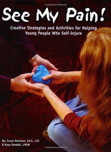 9781889636627: See My Pain! Creative Strategies and Activities for Helping Young People Who Self-Injure