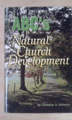 The ABC's of Natural Church Development: Christian A. Schwarz