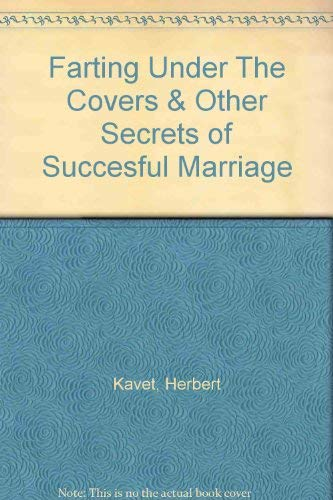 Farting Under The Covers & Other Secrets of Succesful Marriage: Kavet, Herbert