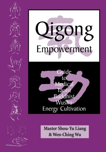 Qigong Empowerment: A Guide to Medical, Taoist, Buddhist, Wushu Energy Cultivation