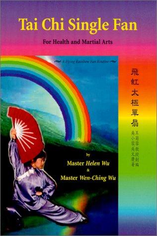 Tai Chi Single Fan: For Health and Martial Arts: Wu, Helen; Wu, Wen-Ching
