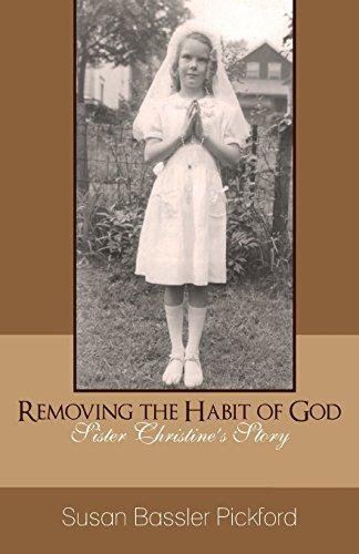 9781889664125: Removing the Habit of God: Sister Christine's Story 1959-1968