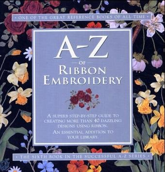 9781889682327: A-Z of Ribbon Embroidery