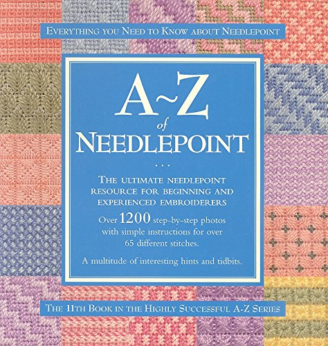 9781889682464: A - Z of Needlepoint: The Ultimate Needlepoint Resource for Beginning and Experienced Embroiderers