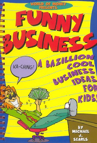 9781889692012: World of Money Presents Funny Business: A Bazillion Cool Business Ideas for Kids!