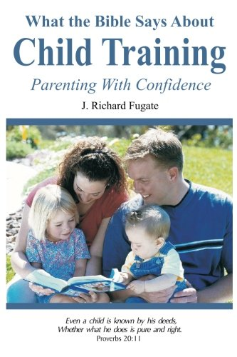 9781889700137: What the Bible Says About Child Training: Parenting with Confidence