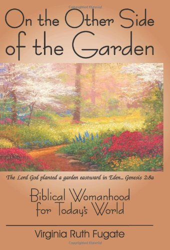 9781889700403: On the Other Side of the Garden: Biblical Womanhood