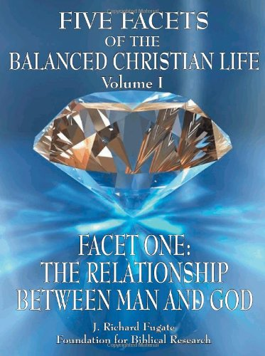 9781889700458: Five Facets of the Balanced Christian Life, Vol. 1: Facet One - The Relationship Between Man and God