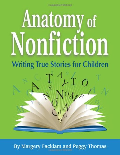 Anatomy of Nonfiction: Writing True Stories for Children: Margery Facklam, Peggy Thomas