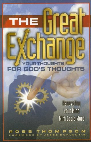 9781889723204: The Great Exchange: Your Thoughts for God's Thoughts Renovating Your Mind With God's Word