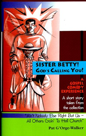 Sister Betty! God's Calling You!: G'Orge-Walker, Pat