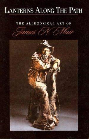 LANTERNS ALONG THE PATH: THE ALLEGORICAL ART OF JAMES N. MUIR: James N. Muir