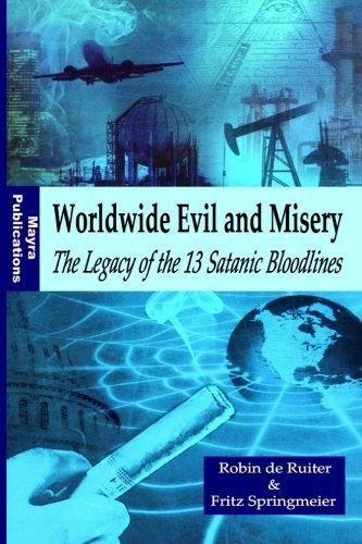 Stock image for Worldwide Evil and Misery - The Legacy of the 13 Satanic Bloodlines by Robin de Ruiter (2015-09-03) for sale by LowKeyBooks