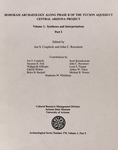 Hohokam Archaeology along Phase B of the Tucson Aqueduct, Central Arizona Project, Vol. 1 Syntheses...