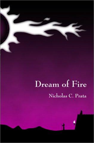 Dream of Fire: Nicholas C. Prata