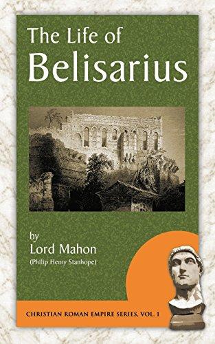 The Life of Belisarius (Christian Roman Empire): Philip Henry Stanhope