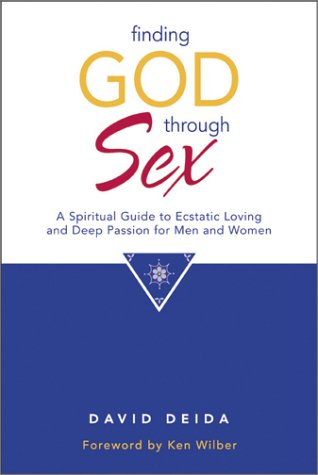 Finding God Through Sex: A Spiritual Guide to Ecstatic Loving and Deep Passion for Men and Women: ...