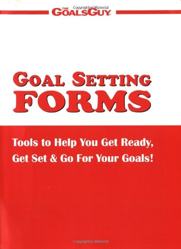 9781889770673: Goal Setting Forms: Tools to Help You Get Ready, Get Set & Go for Your Goals!