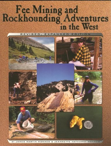 Fee Mining and Rockhounding Adventures in the West: Monaco, James Martin;Monaco, Jeannette