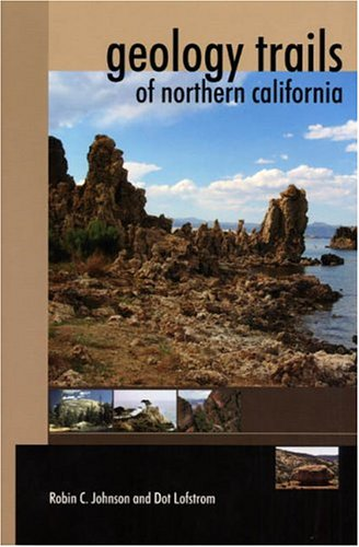 Geology Trails Of Northern California: Johnson, Robin C.; Lofstrom, Dot