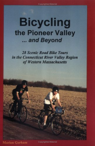 9781889787022: Bicycling the Pioneer Valley...and Beyond : 28 Scenic Road Bike Tours in the Connecticut River Valley Region of Western Massachusetts