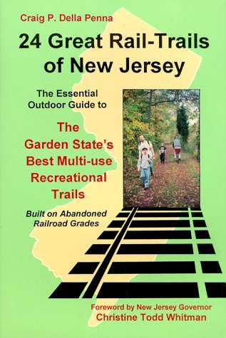 24 Great Rail Trails of New Jersey: The Essential Outdoor Guide to the Garden State's Best Multi-...